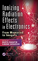 Ionizing Radiation Effects in Electronics: From Memories to Imagers (Devices, Circuits, and Systems)