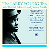 The Larry Young Trio. Testifying / Young Blues / Groove Street / Forrest Fire by Larry Young (2013-05-04)