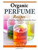 Organic Perfume Recipes, Angelina Jacobs, 1497323584