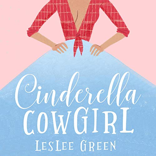 Cinderella Cowgirl: A Humorous Contemporary Western Fairy Tale Retelling and Cowboy Western Romantic Comedy (Fairytale Romance Fiction and Humor Stories)