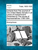 Extracts from the Journal of the United States Senate in All Cases of Impeachment Presented by the House of Representatives 1798-1904, Anonymous, 1275515282