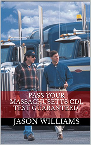Pass Your Massachusetts CDL Test Guaranteed! 100 Most Common Massachusetts Commercial Driver's License With Real Practice Questions