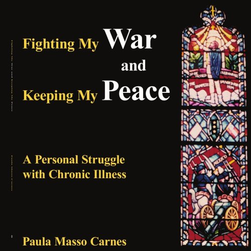 Fighting My War and Keeping My Peace: A Personal Struggle with Chronic Illness