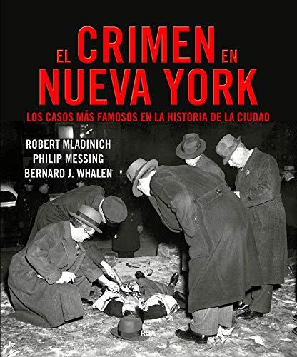 El crimen en Nueva York: Los casos más famosos de la historia de la ciudad (NOVELA POLICÍACA) por J.Bernard Whalen,Robert Mladinich,Philip Messing,Carmen Gómez Aragón
