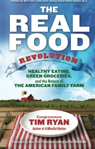 The Real Food Revolution: Healthy Eating, Green Groceries, and the Return of the American Family Farm (The Real Food Revolution)
