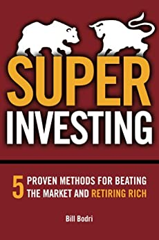 Super Investing: 5 Proven Methods for Beating the Market and Retiring Rich by [Bodri, Bill]