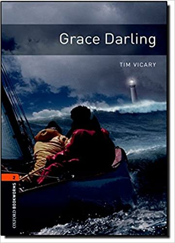 Read Oxford Bookworms Library: Grace Darling: Level 2: 700-Word Vocabulary (Oxford Bookworms Library. True Stories. Stage 2) PDF, azw (Kindle), ePub