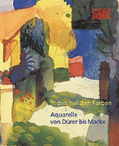 In den hellsten Farben, Aquarelle von Drer bis Macke aus der Graphischen Sammlung des Germanischen Nationalmuseums,
