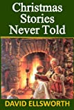 Christmas Stories Never Told, David Ellsworth, 1493613863