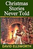 Christmas Stories Never Told, David Ellsworth, 1493613863