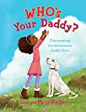 Who s Your Daddy?: Discovering the Awesomest Daddy Ever