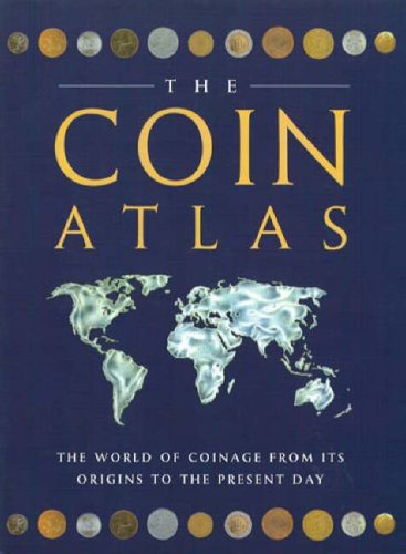 The Coin Atlas Handbook: The World of Coinage from Its Origins to the Present Day