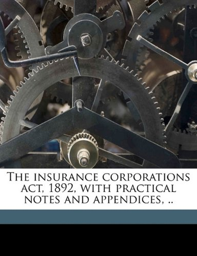 The insurance corporations act, 1892, with practical notes and appendices, .. Pdf