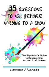 35 Questions to Ask Before Applying to a Show: The Shy Artist's Guide to Researching Art and Craft Shows
