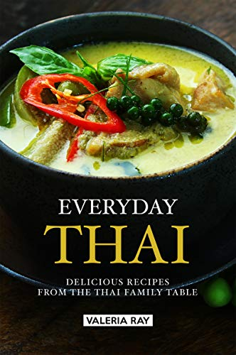 Everyday Thai: Delicious Recipes from the Thai Family Table by Valeria Ray