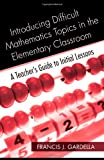 Introducing Difficult Mathematics Topics in the Elementary Classroom, Frank Gardella and Francis J. Gardella, 0415965020