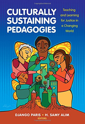 Culturally Sustaining Pedagogies: Teaching and Learning for Justice in a Changing World (Language and Literacy Series)