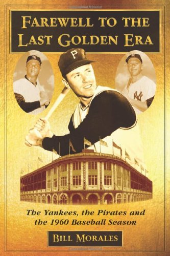 Farewell to the Last Golden Era: The Yankees, the Pirates and the 1960 Baseball -