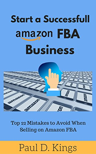 Start a Successful Amazon FBA Business: Top 22 Mistakes to Avoid When Selling on Amazon FBA