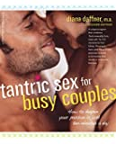 Tantric Sex for Busy Couples: How to Deepen Your Passion in Just Ten Minutes a Day (Positively Sexual)