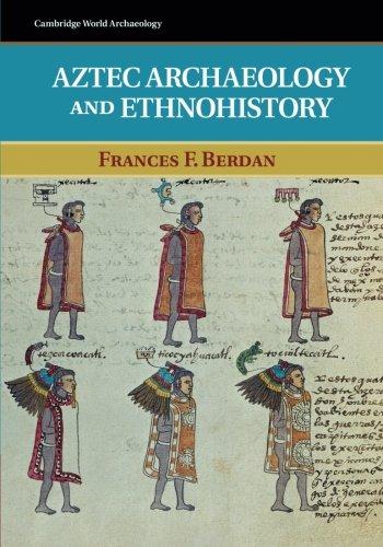 Aztec Archaeology and Ethnohistory (Cambridge World Archaeology)