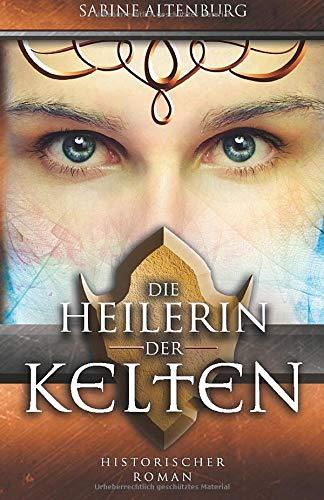 Die Heilerin Der Kelten. Historischer Roman  Eifel Saga Band 2