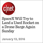 SpaceX Will Try to Land a Used Rocket on a Drone Barge Again Sunday | Eric Mack