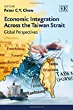 Economic Integration Across the Taiwan Strait, Peter C.Y. Chow, 0857939726