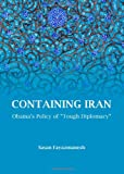 Containing Iran : Obama S Policy of Tough Diplomacy, Fayazmanesh, Sasan, 1443852473
