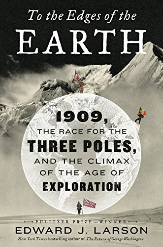Adventurers Vault - To the Edges of the Earth: 1909, the Race for the Three Poles, and the Climax of the Age of Exploration