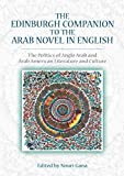 The Edinburgh Companion to the Arab Novel in English: The Politics of Anglo Arab and Arab American Literature and Culture