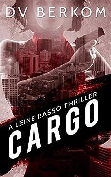 Cargo: A Leine Basso Thriller (#4) by [Berkom, D.V.]
