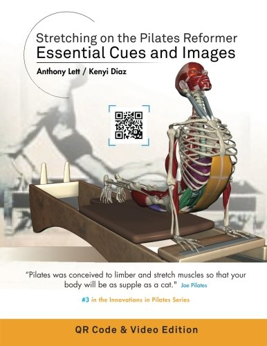Stretching on the Pilates Reformer: Essential Cues and Images (QR Code & Video Edition): (QR Code & Video Edition) -  Anthony Lett, Paperback