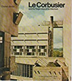 Le Corbusier and the Tragic View of Architecture, Jencks, Charles, 0674518616