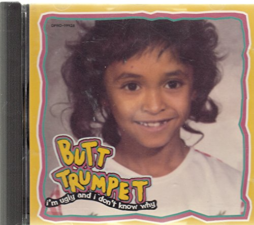 Price comparison product image Butt Trumpet: I'm Ugly and I Don't Know Why