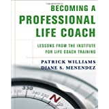 Becoming A Professional Life Coach: Lessons From The Institute For Life Coach Training