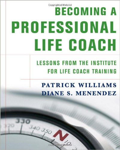 (Becoming a Professional Life Coach: Lessons from the Institute of Life Coach Training)