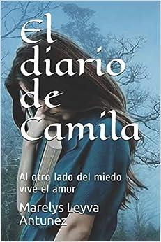 Donde Descargar Libros Gratis El Diario De Camila: Al Otro Lado Del Miedo Vive El Amor De Gratis Epub