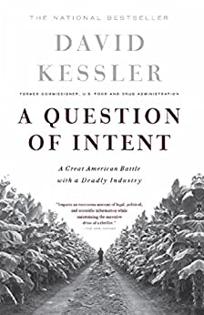 A Question Of Intent: A Great American Battle With A Deadly Industry (Great American Battle with with a Deadly Industry) by [Kessler, David]