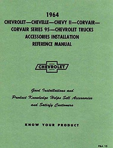 THE ABSOLUTE BEST 1964 CHEVROLET ACCESSORIES INSTALLATION MANUAL - Chevelle, Malibu, El Camino, Chevy II, Nova , Corvair, Greenbrier, Suburban, Pickup Trucks