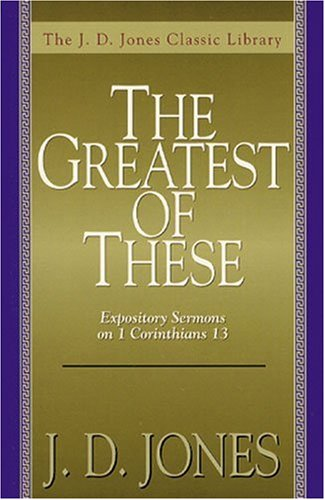 The Greatest of These, The: Expository Sermons on 1 Corinthians 13