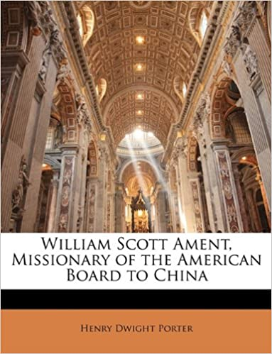 Book William Scott Ament, Missionary of the American Board to China