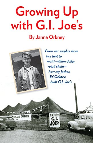 Growing Up With GI Joe's: From war surplus store in a tent to multi-million  dollar retail chain - how my father, Ed Orkney, built GI Joe's