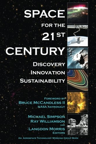 Space for the 21st Century: Discovery, Innovation, Sustainability (Aerospace Technology Working Group) (Volume 5) pdf epub