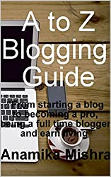 A to Z Blogging Guide: From starting a blog to becoming a PRO