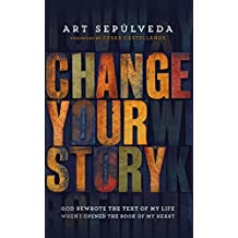 Change Your Story: God Rewrote the Text of My Life When I Opened the Book of My Heart