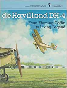 De Havilland DH-4: From Flaming Coffin to Living Legend (Famous aircraft of the National Air & Space Museum) by Walter J. Bayne (1-Jun-1984) Paperback                    Paperback                                                                                                                                                        – 1702