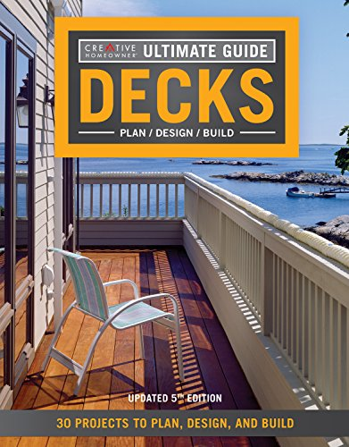 Ultimate Guide: Decks, 5th Edition: 30 Projects to Plan, Design, and Build (Creative Homeowner) Over 700 Photos & Illustrations, with Step-by-Step Instructions on Adding the Perfect Deck to Your Home (Photos Outdoor Ideas Patio Design)