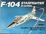 F-104 Starfighter in Action, Lou Drendel, 0897470265