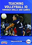 Teaching Volleyball IQ Through Drills and Games by AVCA (American Volleyball Coaches Association)